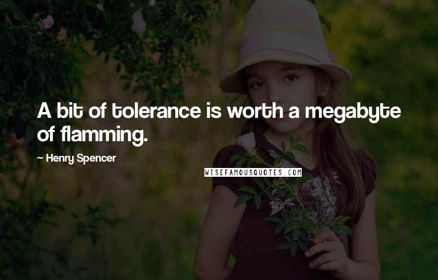 Henry Spencer quotes: A bit of tolerance is worth a megabyte of flamming.