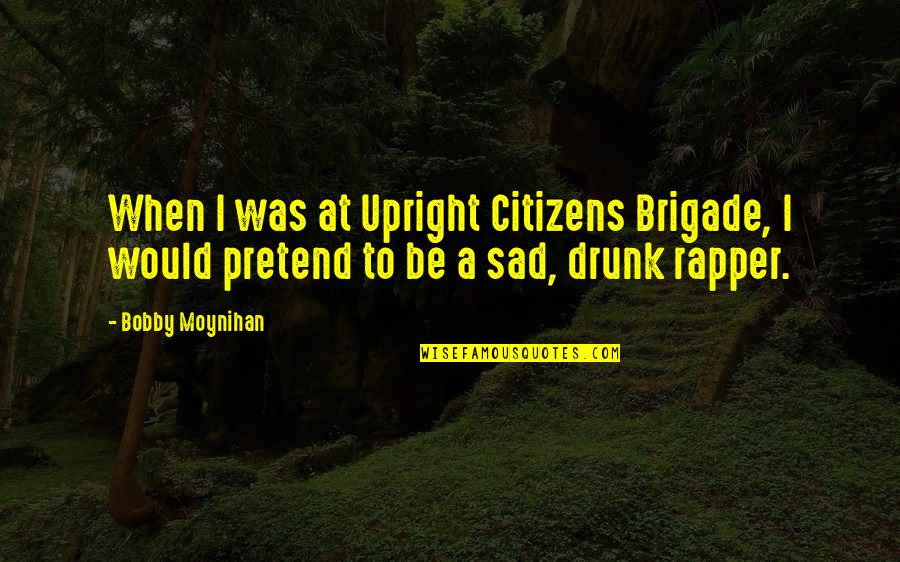 Henry Taube Quotes By Bobby Moynihan: When I was at Upright Citizens Brigade, I