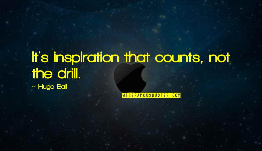 Henry Taube Quotes By Hugo Ball: It's inspiration that counts, not the drill.