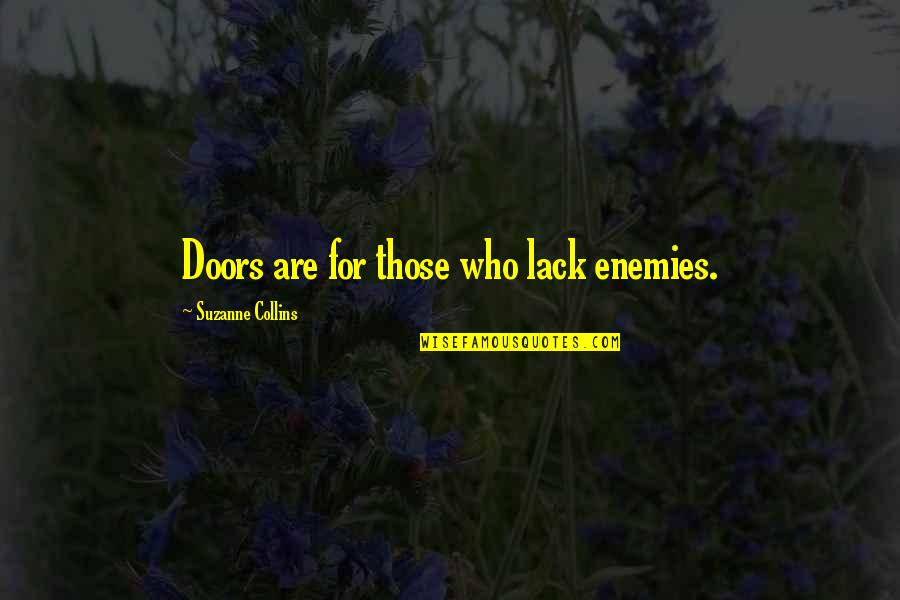 Henry Taube Quotes By Suzanne Collins: Doors are for those who lack enemies.