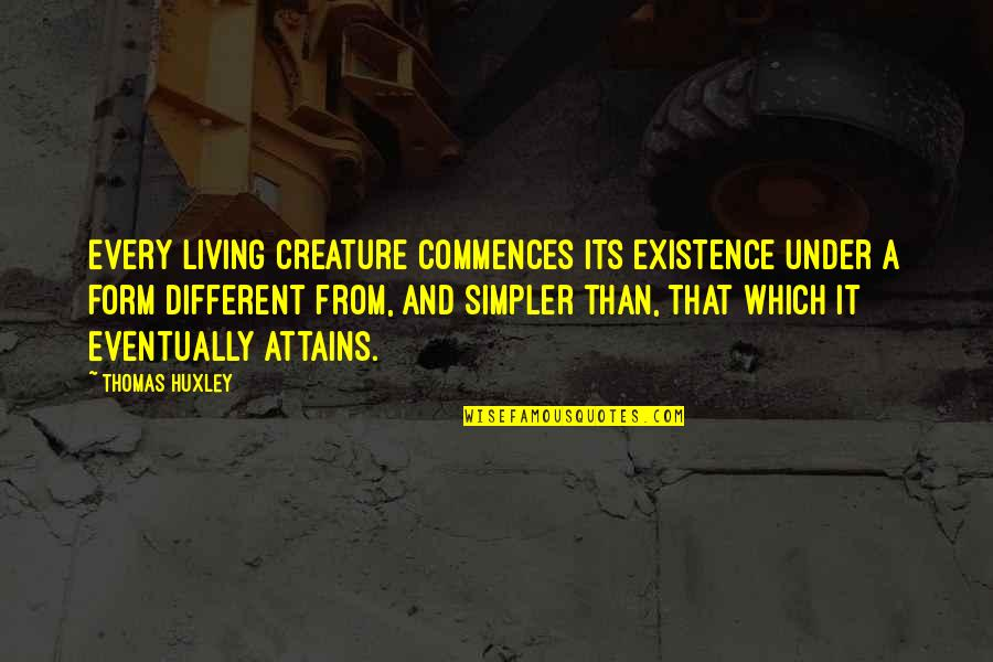 Henry Viii Brainy Quotes By Thomas Huxley: Every living creature commences its existence under a