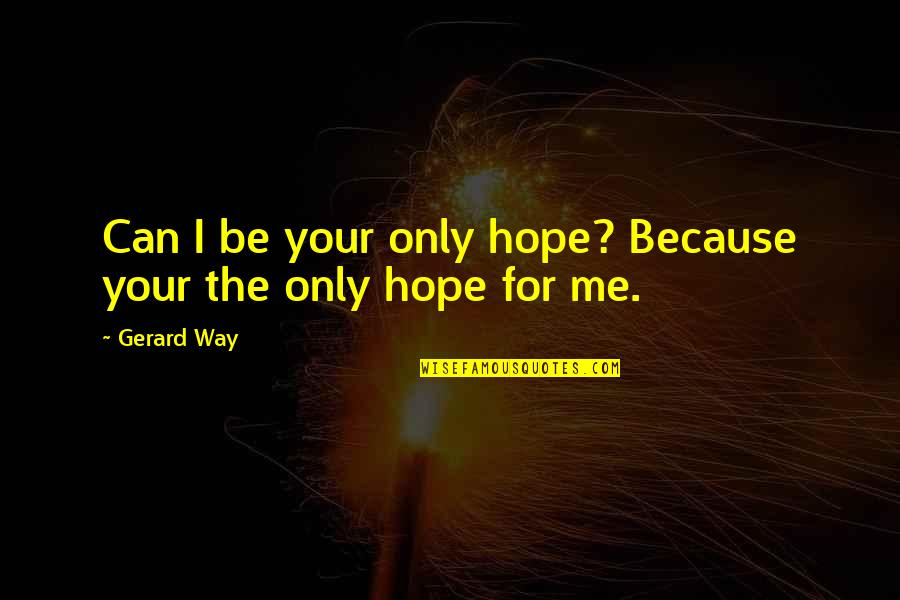 Henry Waxman Quotes By Gerard Way: Can I be your only hope? Because your