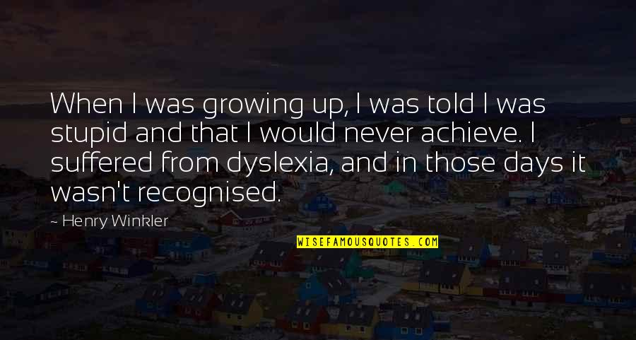 Henry Winkler Dyslexia Quotes By Henry Winkler: When I was growing up, I was told