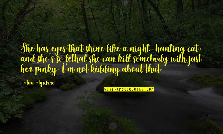 Her Eyes Shine Quotes By Ann Aguirre: She has eyes that shine like a night-hunting