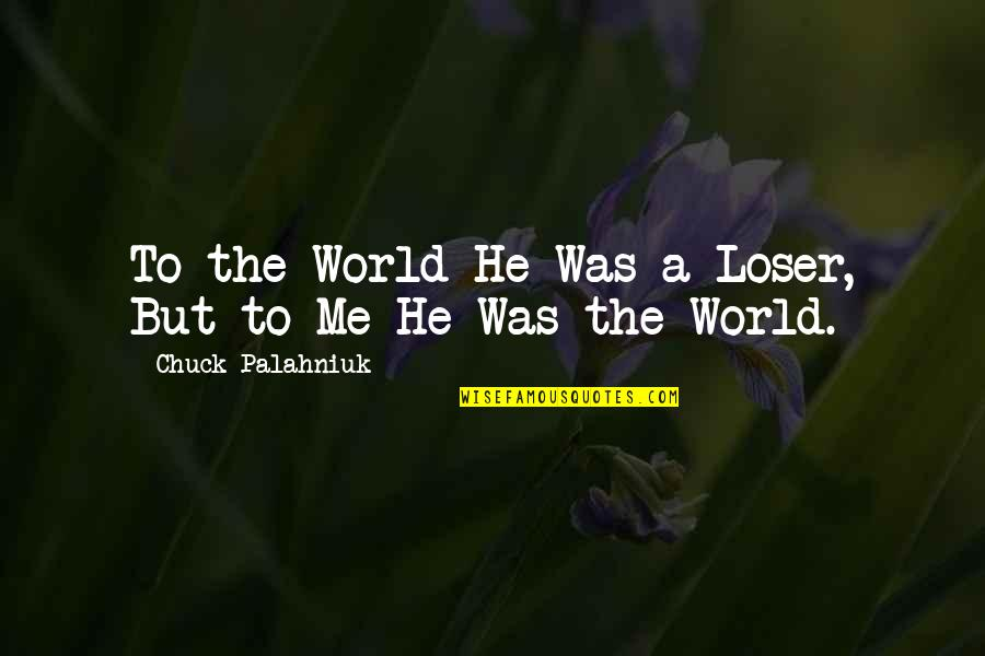 Her Eyes Shine Quotes By Chuck Palahniuk: To the World He Was a Loser, But