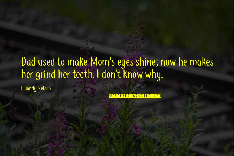 Her Eyes Shine Quotes By Jandy Nelson: Dad used to make Mom's eyes shine; now