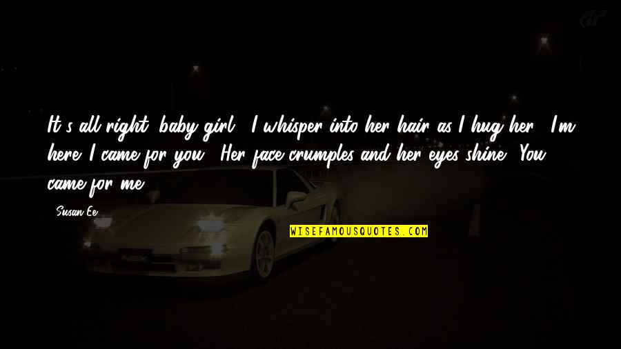 """Her Eyes Shine Quotes By Susan Ee: It's all right, baby girl,"""" I whisper into"""