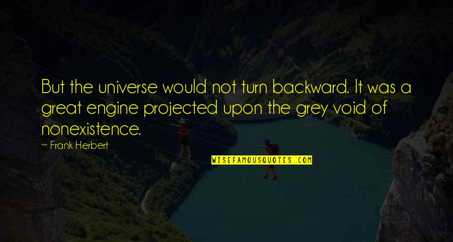 Her Goodnight Quotes By Frank Herbert: But the universe would not turn backward. It