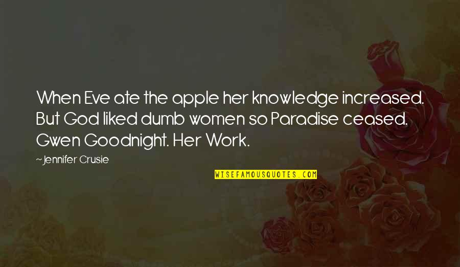 Her Goodnight Quotes By Jennifer Crusie: When Eve ate the apple her knowledge increased.