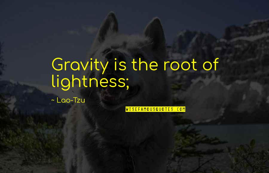 Her Goodnight Quotes By Lao-Tzu: Gravity is the root of lightness;