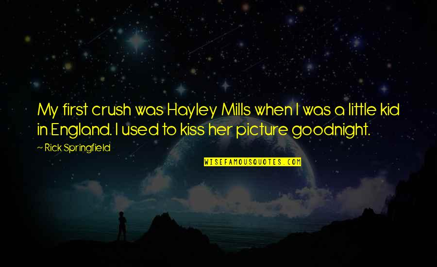 Her Goodnight Quotes By Rick Springfield: My first crush was Hayley Mills when I