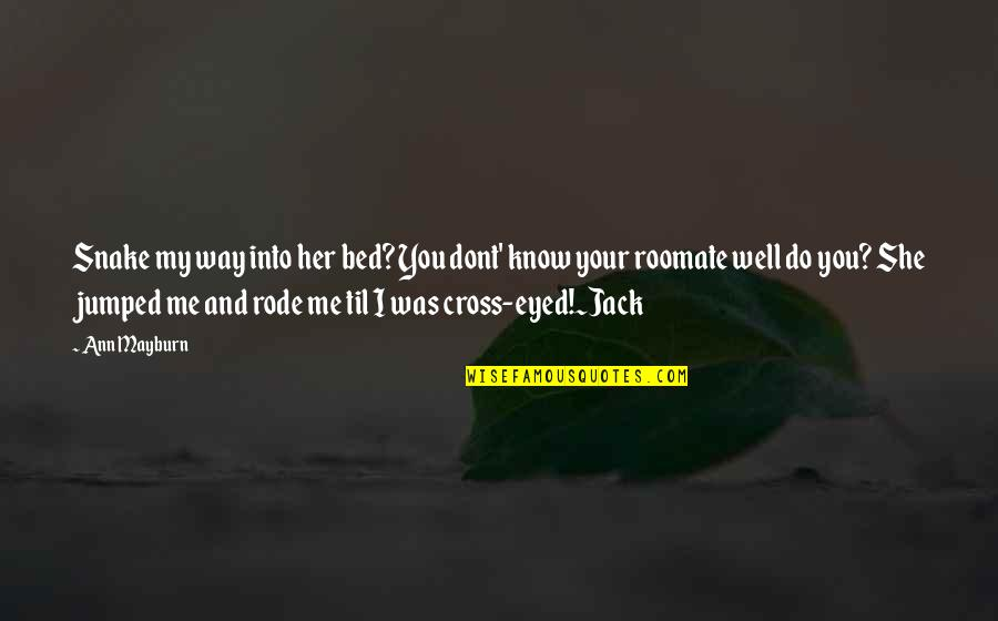 Her She Quotes By Ann Mayburn: Snake my way into her bed? You dont'