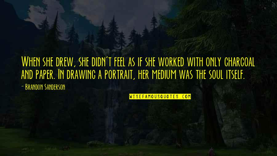 Her She Quotes By Brandon Sanderson: When she drew, she didn't feel as if