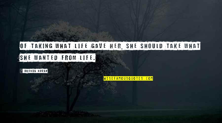 Her She Quotes By Brenda Novak: Of taking what life gave her, she should