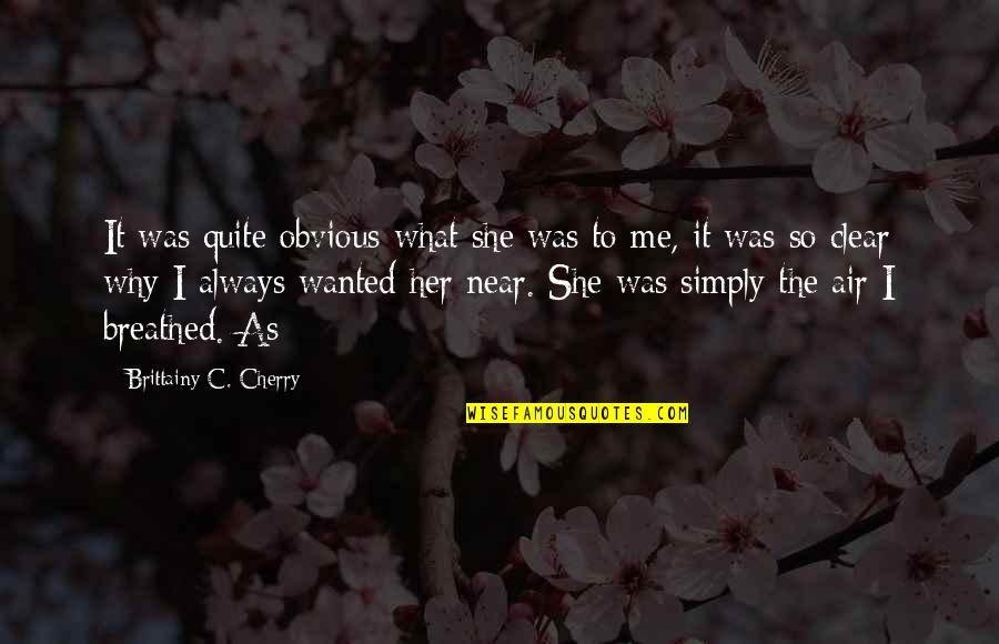 Her She Quotes By Brittainy C. Cherry: It was quite obvious what she was to