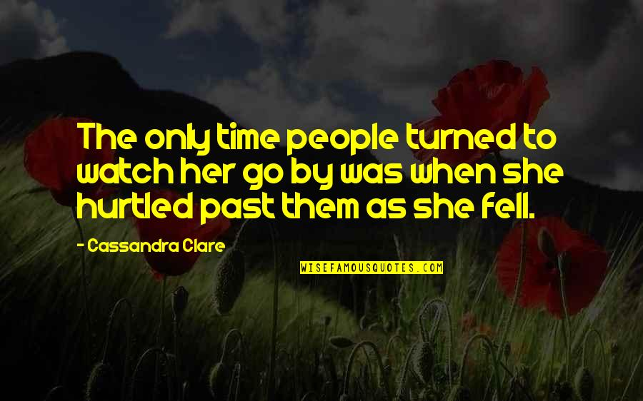 Her She Quotes By Cassandra Clare: The only time people turned to watch her