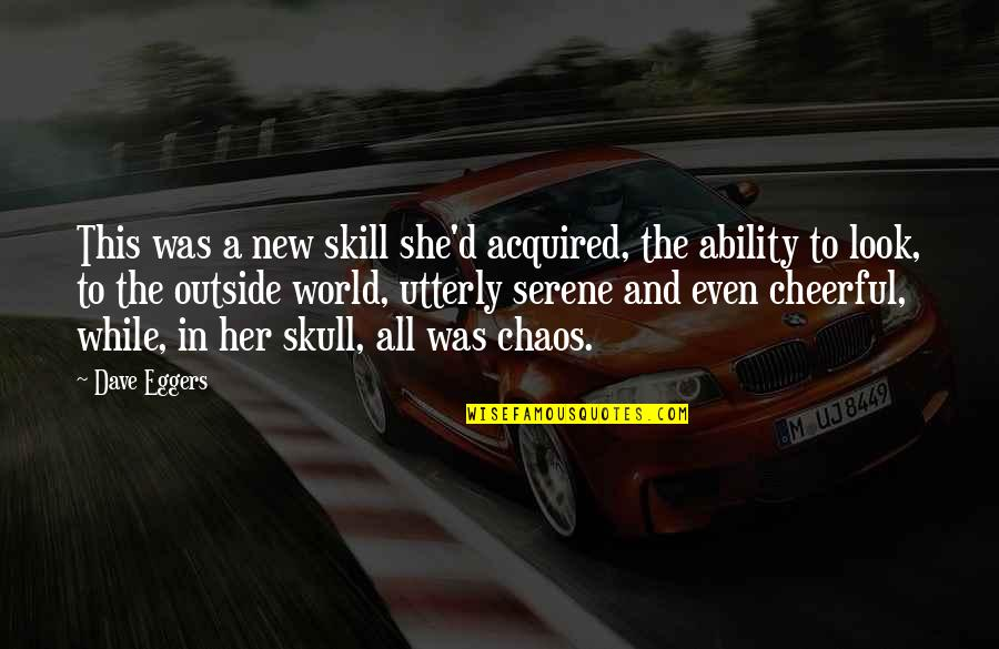 Her She Quotes By Dave Eggers: This was a new skill she'd acquired, the