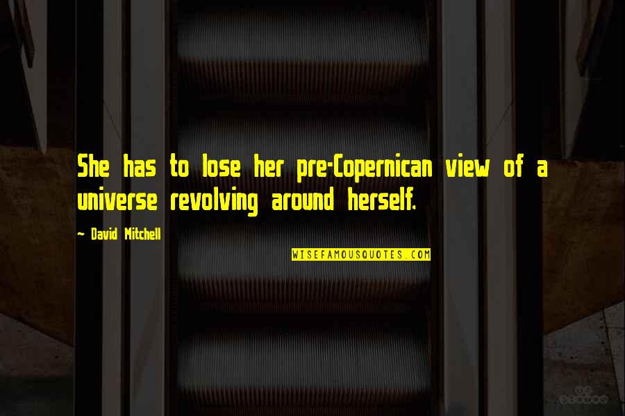 Her She Quotes By David Mitchell: She has to lose her pre-Copernican view of