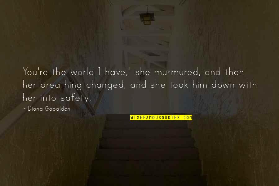 """Her She Quotes By Diana Gabaldon: You're the world I have,"""" she murmured, and"""