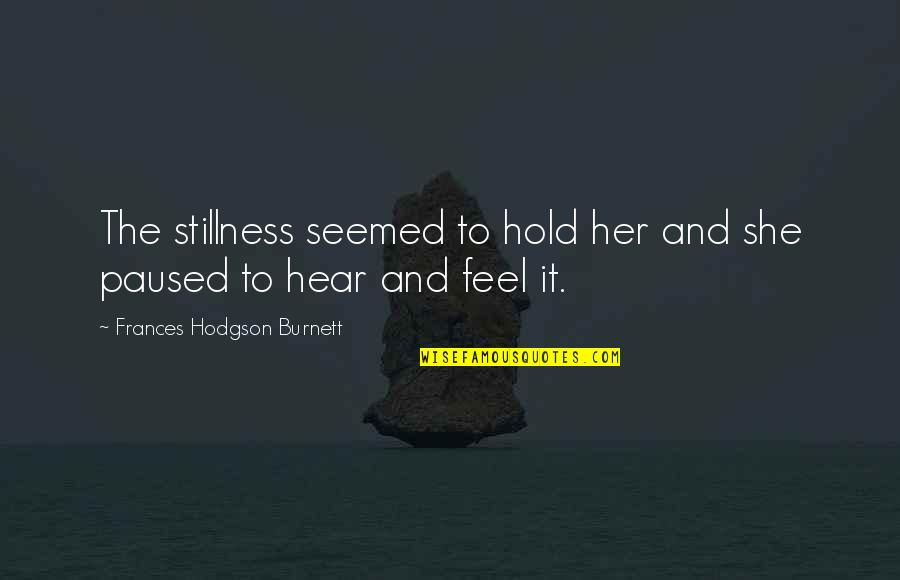 Her She Quotes By Frances Hodgson Burnett: The stillness seemed to hold her and she