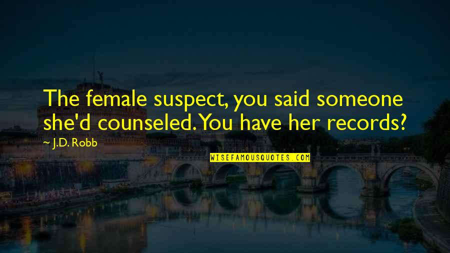 Her She Quotes By J.D. Robb: The female suspect, you said someone she'd counseled.