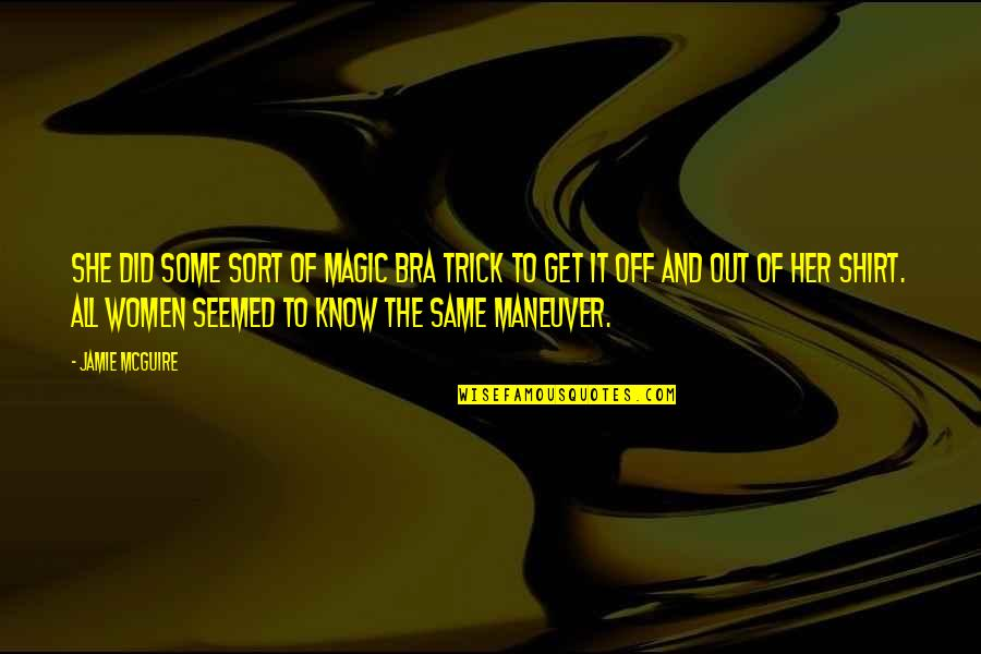 Her She Quotes By Jamie McGuire: She did some sort of magic bra trick