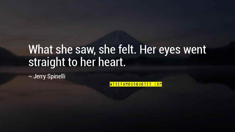 Her She Quotes By Jerry Spinelli: What she saw, she felt. Her eyes went