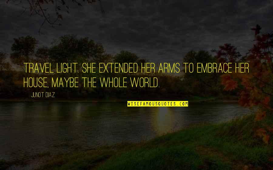 Her She Quotes By Junot Diaz: Travel light. She extended her arms to embrace