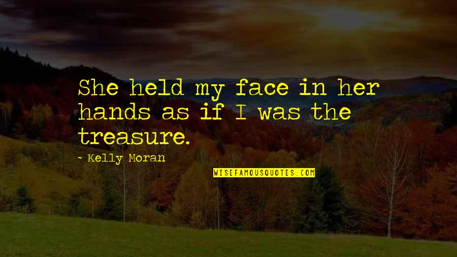 Her She Quotes By Kelly Moran: She held my face in her hands as