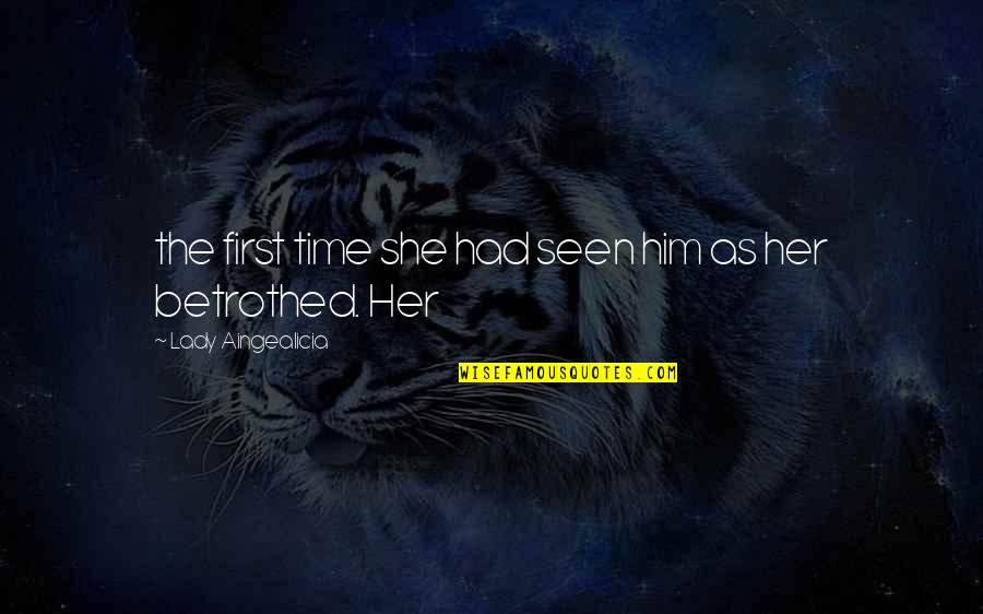 Her She Quotes By Lady Aingealicia: the first time she had seen him as