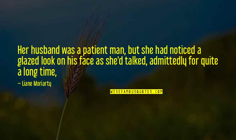 Her She Quotes By Liane Moriarty: Her husband was a patient man, but she
