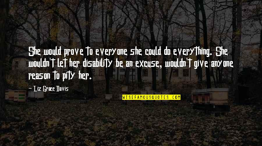 Her She Quotes By Liz Grace Davis: She would prove to everyone she could do