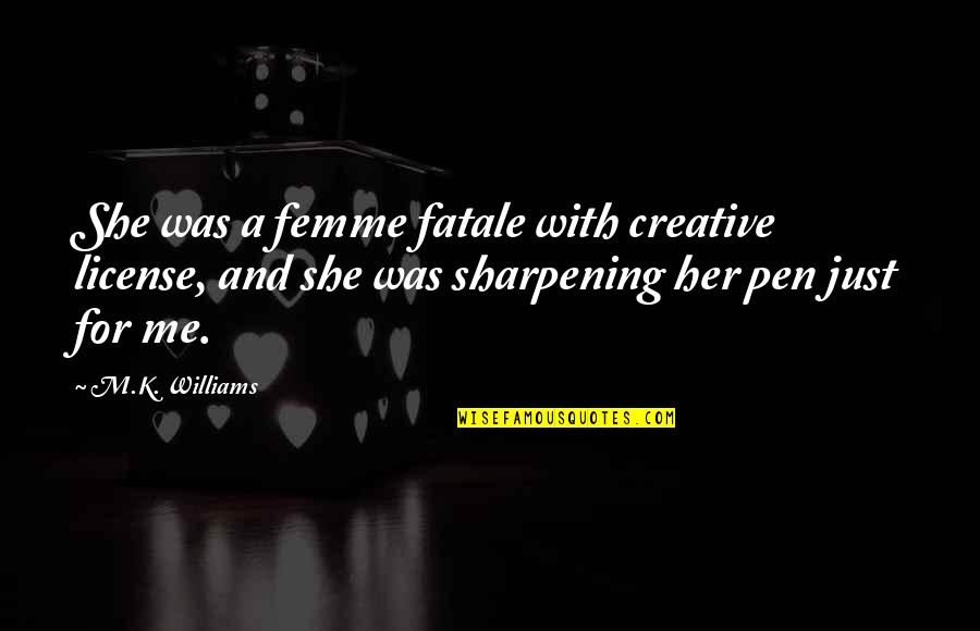 Her She Quotes By M.K. Williams: She was a femme fatale with creative license,