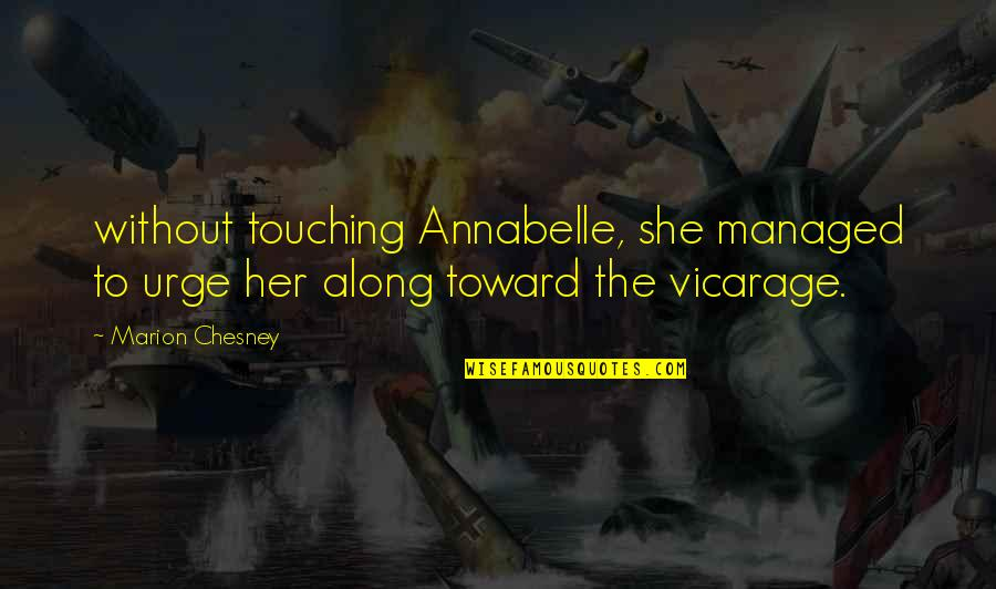 Her She Quotes By Marion Chesney: without touching Annabelle, she managed to urge her