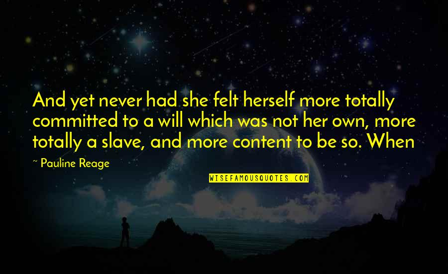 Her She Quotes By Pauline Reage: And yet never had she felt herself more
