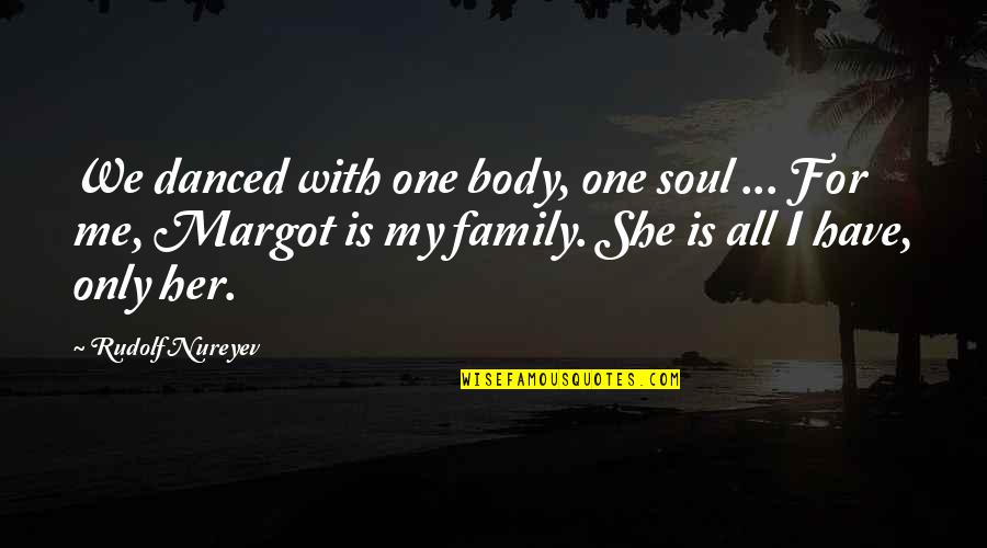 Her She Quotes By Rudolf Nureyev: We danced with one body, one soul ...