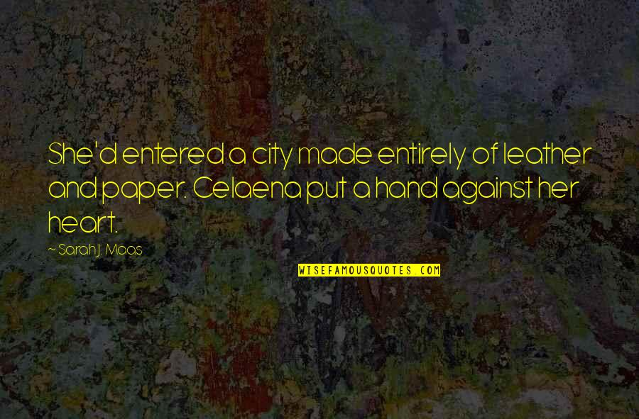 Her She Quotes By Sarah J. Maas: She'd entered a city made entirely of leather