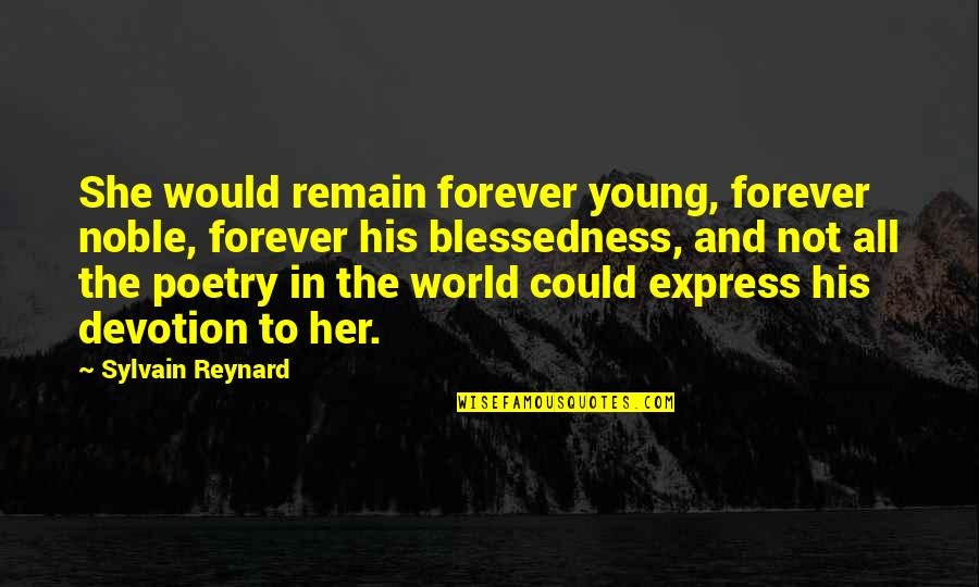 Her She Quotes By Sylvain Reynard: She would remain forever young, forever noble, forever
