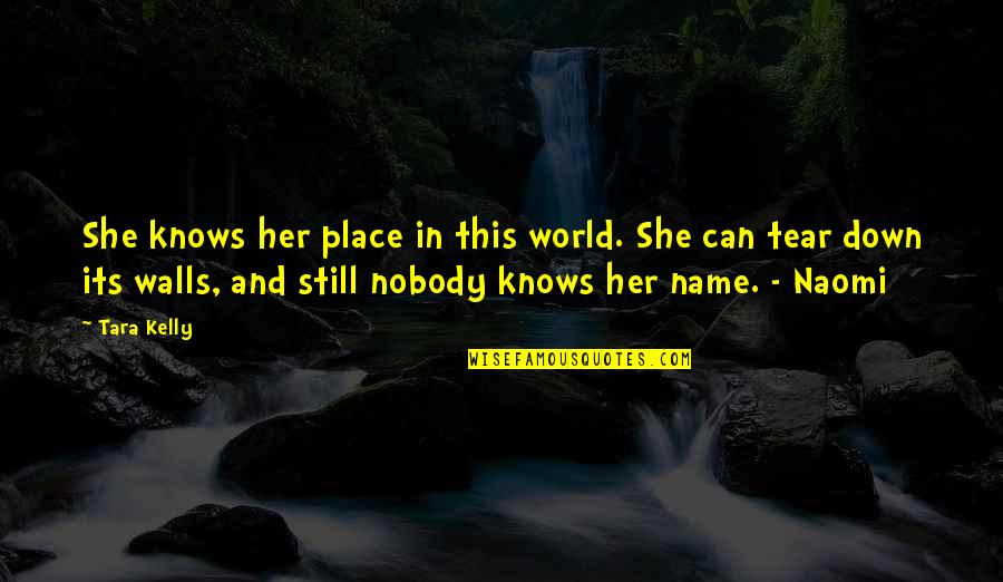 Her She Quotes By Tara Kelly: She knows her place in this world. She