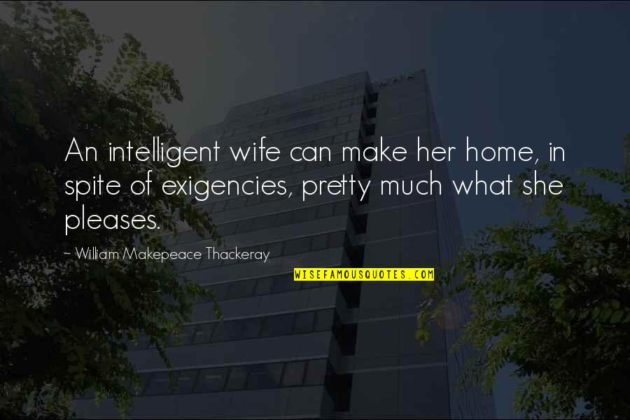 Her She Quotes By William Makepeace Thackeray: An intelligent wife can make her home, in