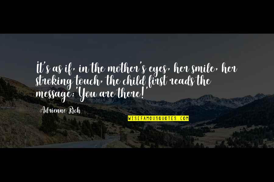 Her Smile And Eyes Quotes By Adrienne Rich: It's as if, in the mother's eyes, her