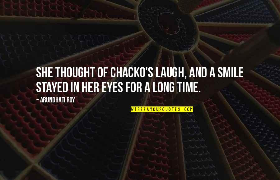Her Smile And Eyes Quotes By Arundhati Roy: She thought of Chacko's laugh, and a smile
