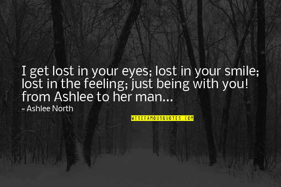 Her Smile And Eyes Quotes By Ashlee North: I get lost in your eyes; lost in