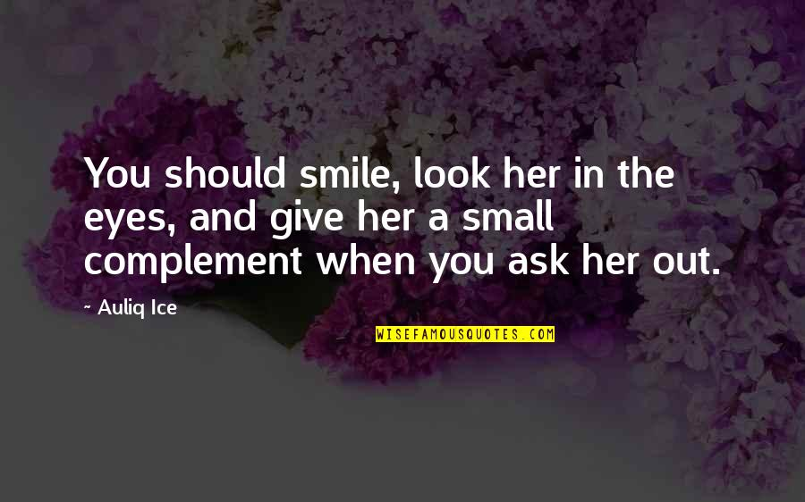 Her Smile And Eyes Quotes By Auliq Ice: You should smile, look her in the eyes,