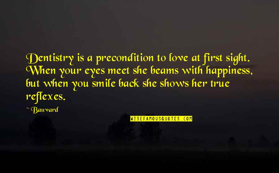 Her Smile And Eyes Quotes By Bauvard: Dentistry is a precondition to love at first
