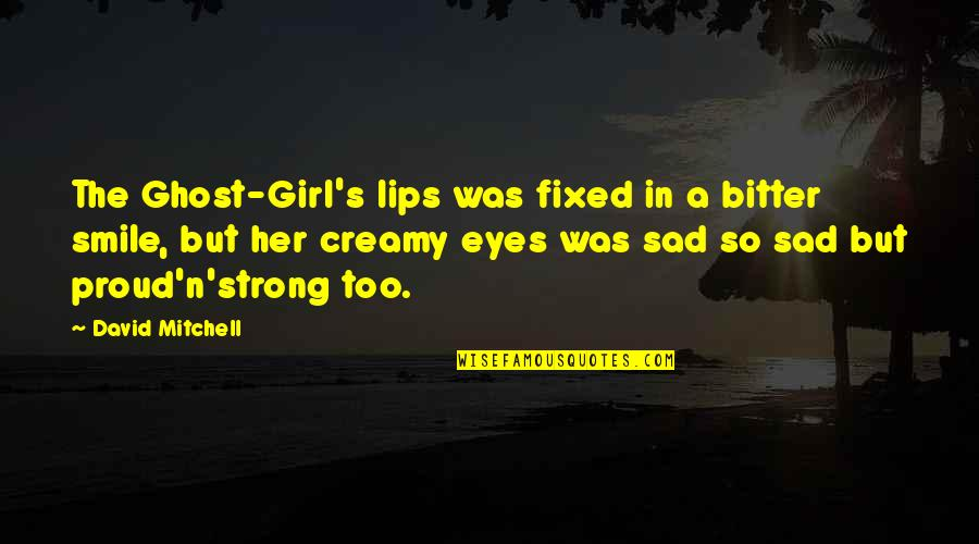 Her Smile And Eyes Quotes By David Mitchell: The Ghost-Girl's lips was fixed in a bitter