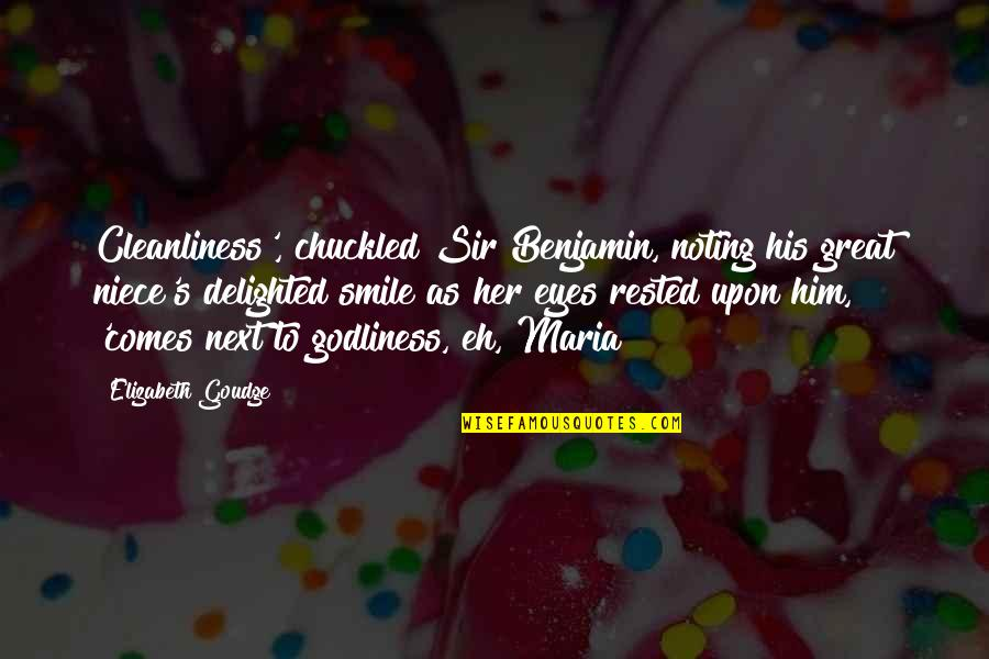 Her Smile And Eyes Quotes By Elizabeth Goudge: Cleanliness', chuckled Sir Benjamin, noting his great niece's