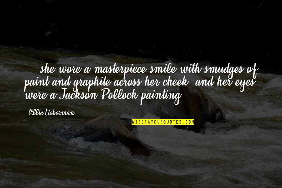 Her Smile And Eyes Quotes By Ellie Lieberman: ... she wore a masterpiece smile with smudges