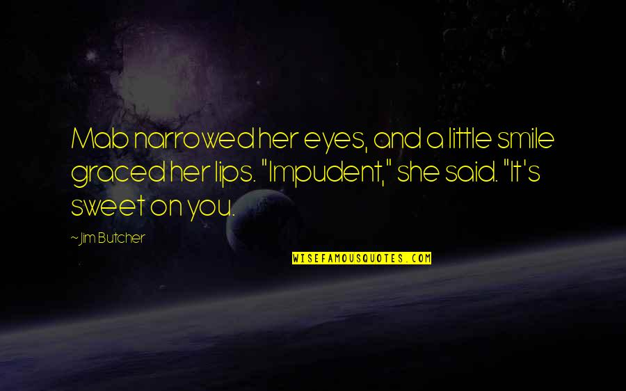 Her Smile And Eyes Quotes By Jim Butcher: Mab narrowed her eyes, and a little smile