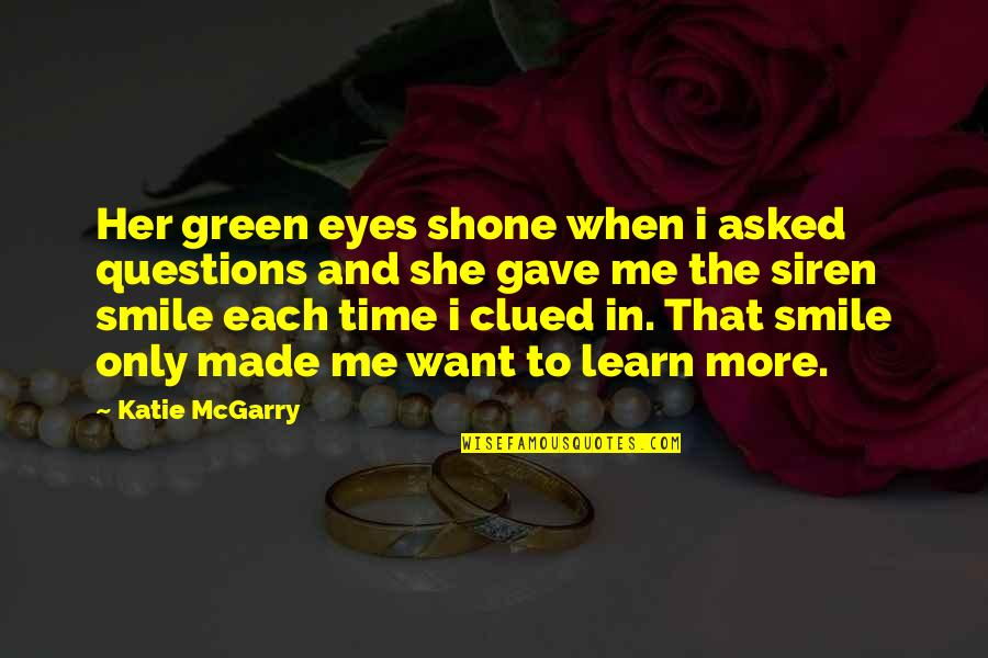 Her Smile And Eyes Quotes By Katie McGarry: Her green eyes shone when i asked questions